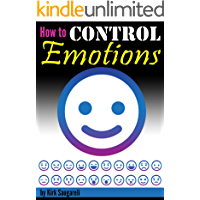 How to Control Emotions: An Essential Guide to Controlling Your Emotions, Behaving Calmly, and Exuding Emotional Stability and Maturity