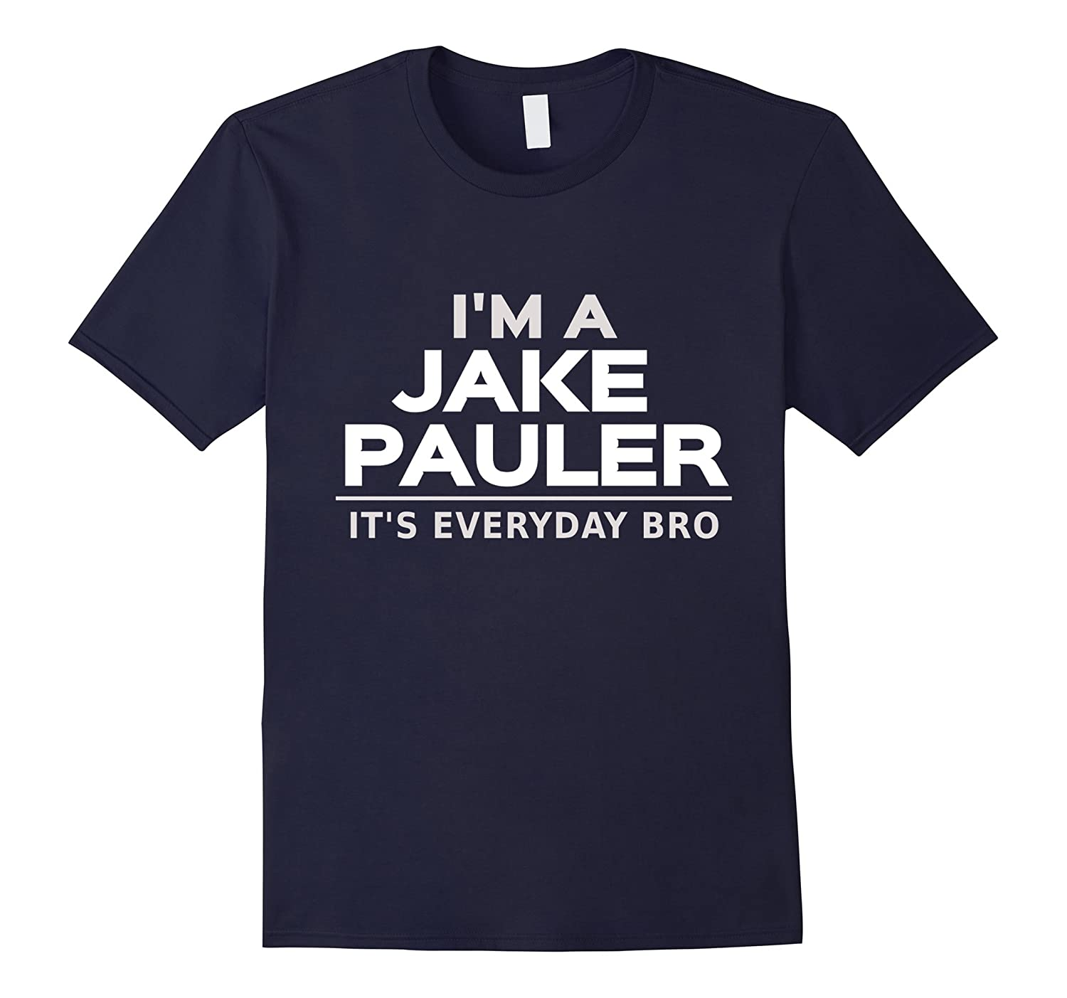 I am a Jake Pauler Shirt It's Everyday Bro LA Paul-FL