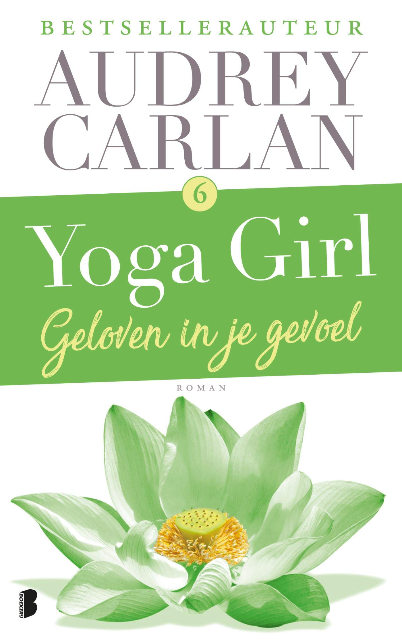 Yoga Girl 6 - Geloven in je gevoel: Amazon.es: Audrey Carlan ...
