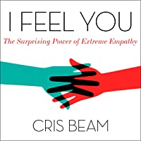 I Feel You: The Surprising Power of Extreme Empathy