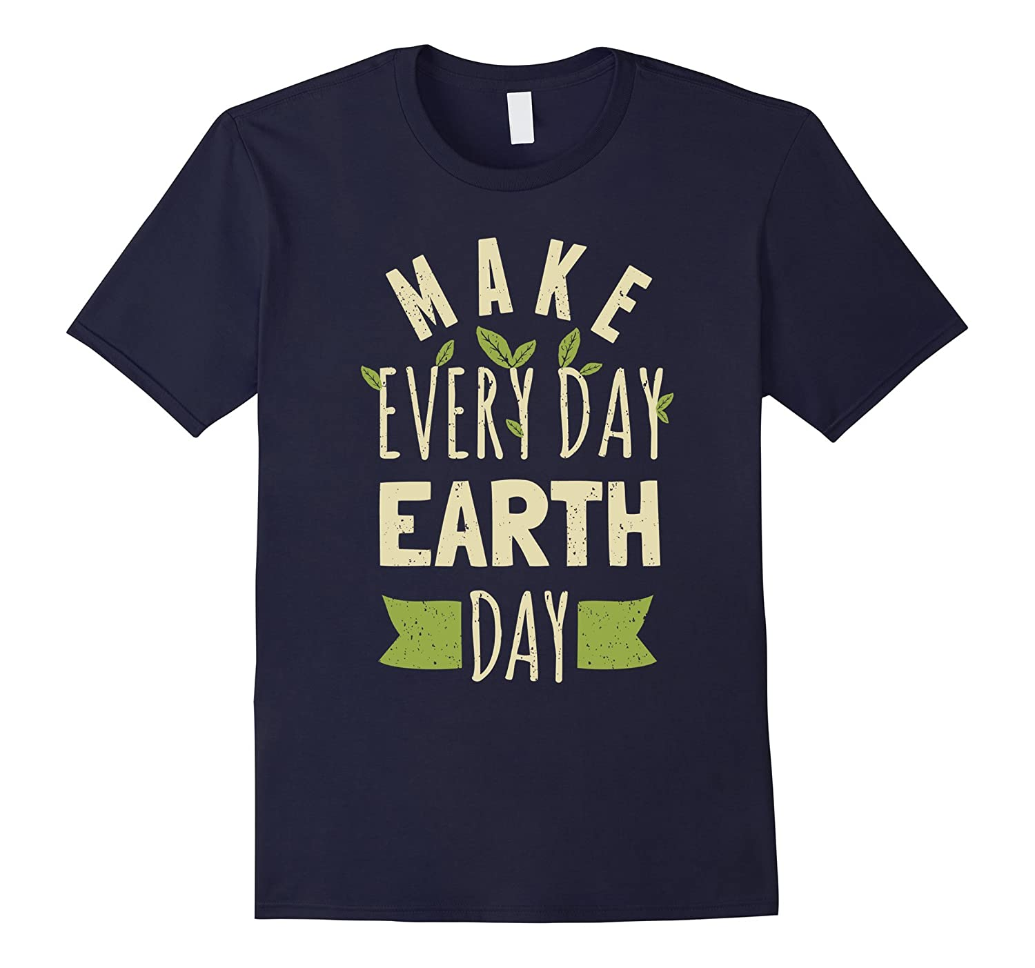 Make Every Day Earth Day April 22 2017 Cool Hot T-Shirts-TH