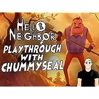 Hello Neighbor Playthrough With Chummy Seal