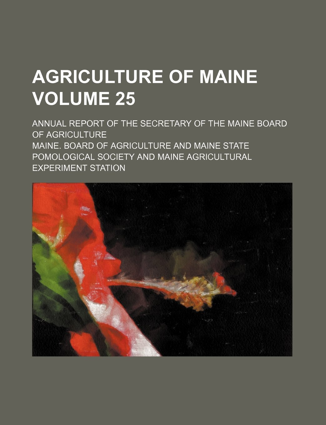 Download Agriculture of Maine Volume 25 ; annual report of the secretary of the Maine Board of Agriculture PDF