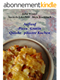 Natürlich kochen - Mein Kochbuch   Auflauf  Pizza  Gratin  Quiche  pikante Kuchen (German Edition)