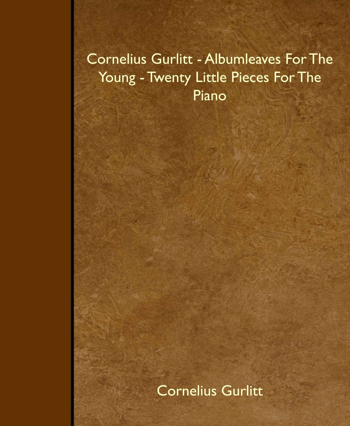 Download Cornelius Gurlitt - Albumleaves For The Young - Twenty Little Pieces For The Piano ebook