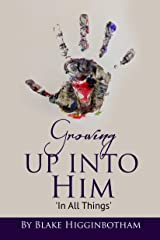 Growing Up Into Him: In All Things Kindle Edition