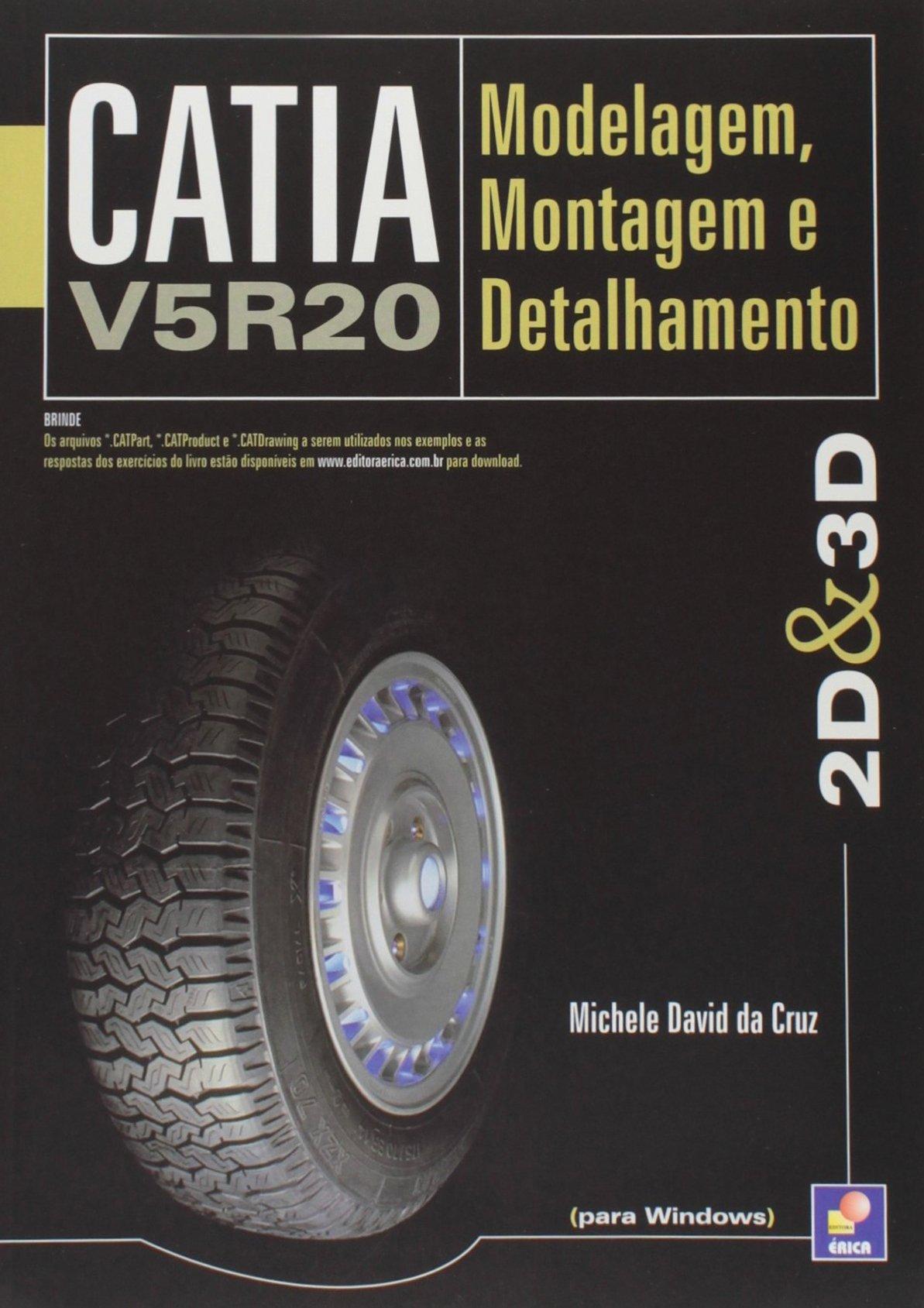 CATIA V5R20: Modelagem, Montagem e Detalhamento - 2D e 3D