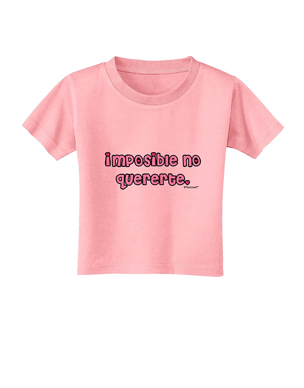 TooLoud Imposible No Quererte Toddler T-Shirt