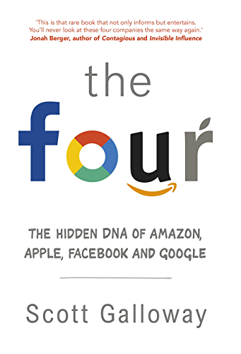 The Four: The Hidden DNA of Amazon; Apple; Facebook and Google