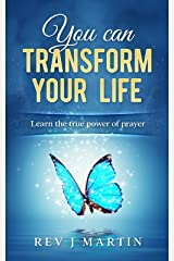 You Can Transform Your Life: The Power Of Prayer Kindle Edition