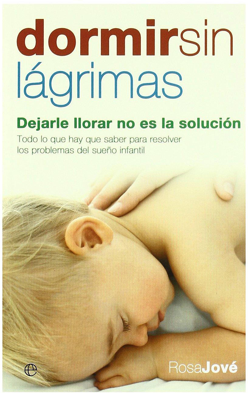 Dormir sin lágrimas: dejarle llorar no es la solución (Edición especial estuche de bolsillo) Tapa blanda – 1 jun 2007 Rosa Jové Montañola LA ESFERA DE LOS LIBROS S.L. 8497346475