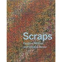 Scraps: Fashion, Textiles, and Creative Reuse