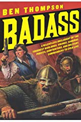 Badass: A Relentless Onslaught of the Toughest Warlords, Vikings, Samurai, Pirates, Gunfighters, and Military Commanders to Ever Live (Badass Series) Kindle Edition