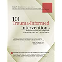 101 Trauma-Informed Interventions: Activities, Exercises and Assignments to Move...