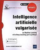 Intelligence artificielle vulgarisée - Le Machine Learning et le Deep Learning par la pratique