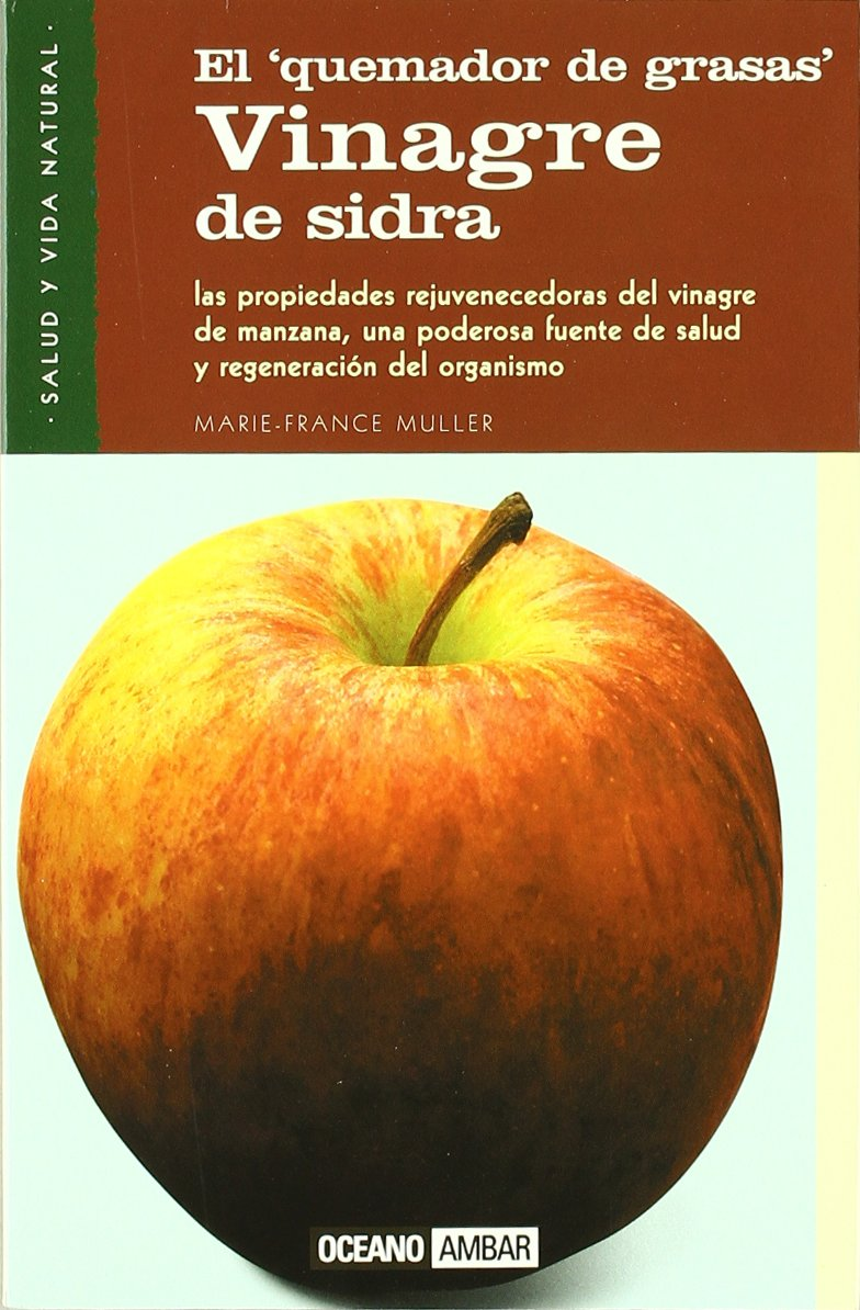 Vinagre de Sidra/ Cider Vinegar: El Quemador De Grasas (Salud Y Vida Natural) (Spanish Edition): Marie-France, M.D., Ph.D. Muller: 9788475561882: ...