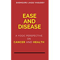 Ease and Disease: A Yogic Perspective on Cancer and Health (English Edition)