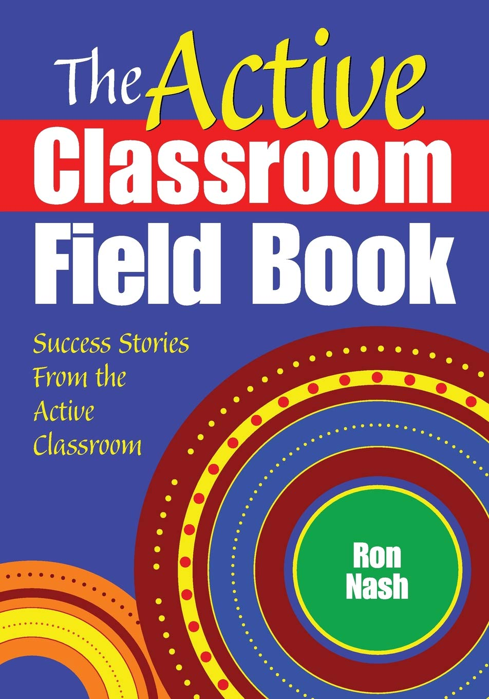 The Active Classroom Field Book: Success Stories From the ...