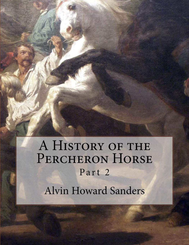 A History of the Percheron Horse: Part 2: Alvin Howard ...
