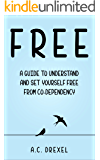 Codependency: FREE: A Guide to Understand and Set Yourself Free from Co-dependency (Selp Help, Codependency, Codependant, Controlling)