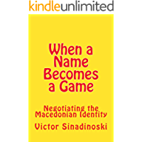 When a Name Becomes a Game: Negotiating the Macedonian Identity
