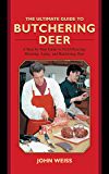 The Ultimate Guide to Butchering Deer: A Step-by-Step Guide to Field Dressing, Skinning, Aging, and Butchering Deer…