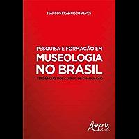 Pesquisa e Formação em Museologia no Brasil: Tendências nos Cursos de Graduação