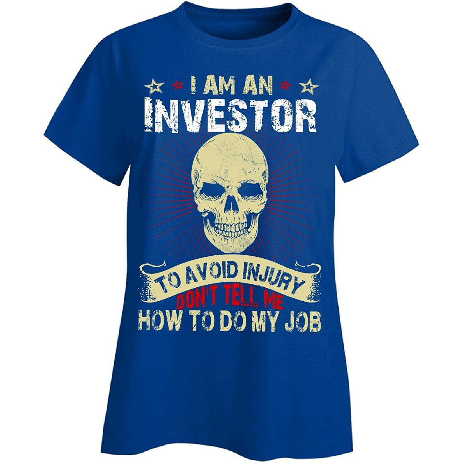 Im An Investor. Dont Tell Me How To Do My Job - Ladies T-shirt