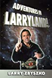 Adventures in Larryland!: Life in Professional Wrestling