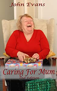 Caring For Mum: 2nd Edition
