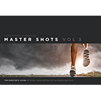 Master Shots Vol 3: The Director's Vision: 100 Setups, Scenes and Moves for Your Breakthrough Movie