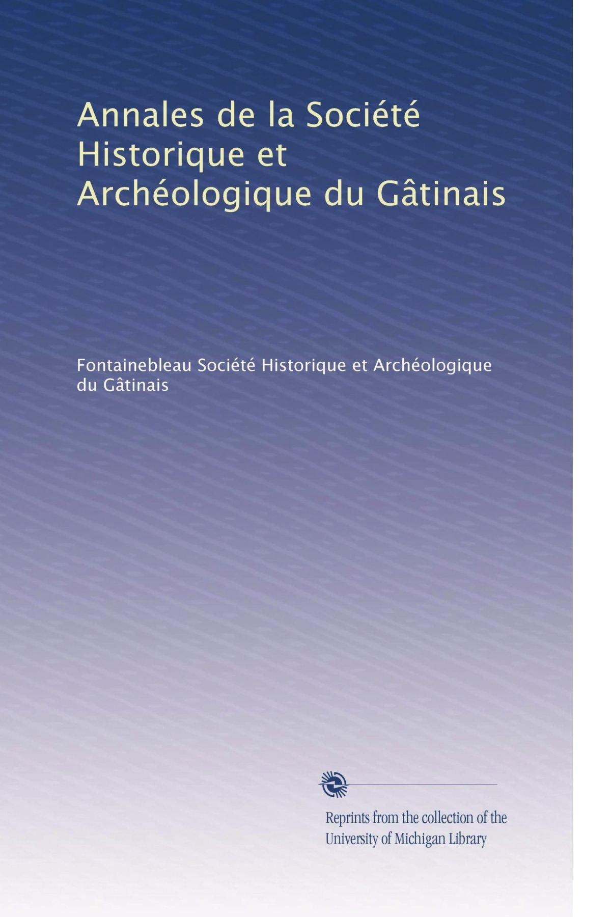 Read Online Annales de la Société Historique et Archéologique du Gâtinais (Volume 30) (French Edition) ebook