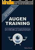 AugenTraining: Die Sehkraft schärfen und entwickeln um Ihre Brille loszuwerden!: Positive Ergebnisse bereits nach 30 Tagen bei Anwendung (Augenfitness, ... Durchblick, Kurzsichtigkeit, Heilmittel 1)
