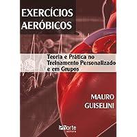 Exercícios Aeróbicos. Teoria e Prática no Treinamento Personalizado e em Grupos