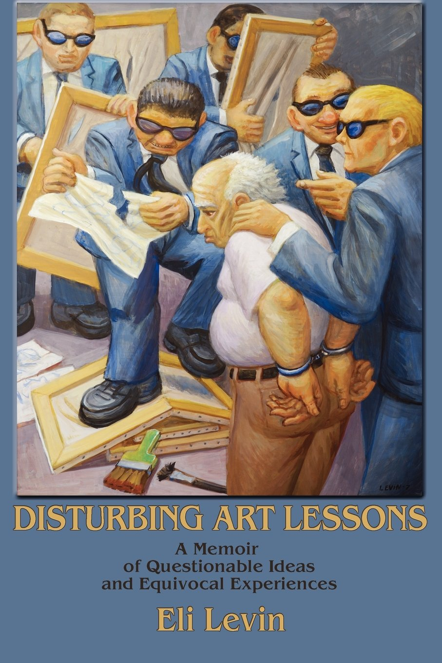 Disturbing Art Lessons, A Memoir of Questionable Ideas and Equivocal Experiences