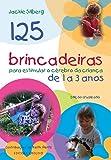 125 brincadeiras para estimular o cérebro de crianças de 1 a 3 anos