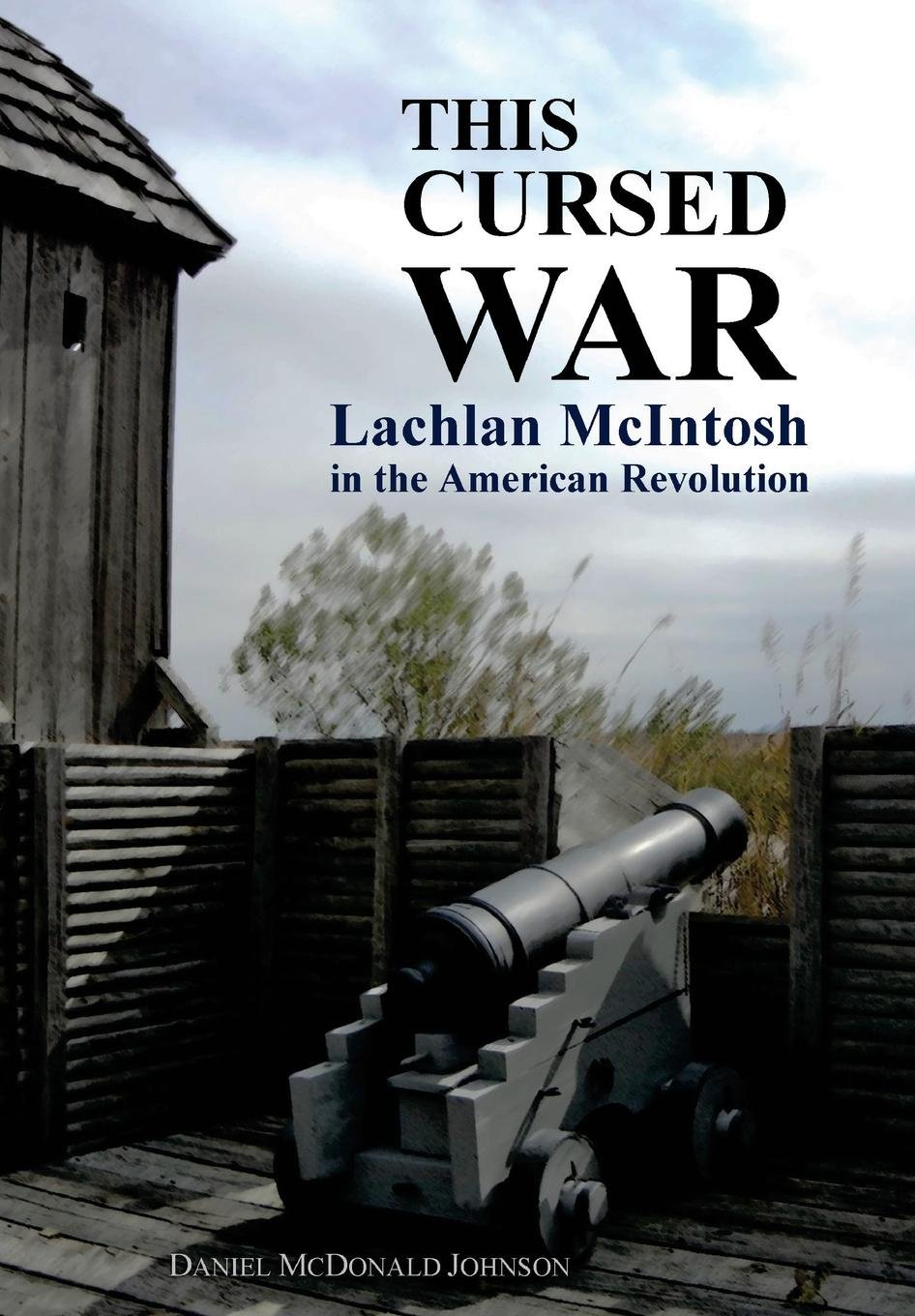 This Cursed War: Lachlan McIntosh in the American Revolution