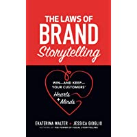 The Laws of Brand Storytelling:Win―and Keep―Your Customers' Hearts and Minds