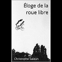 Éloge de la roue libre: Essai