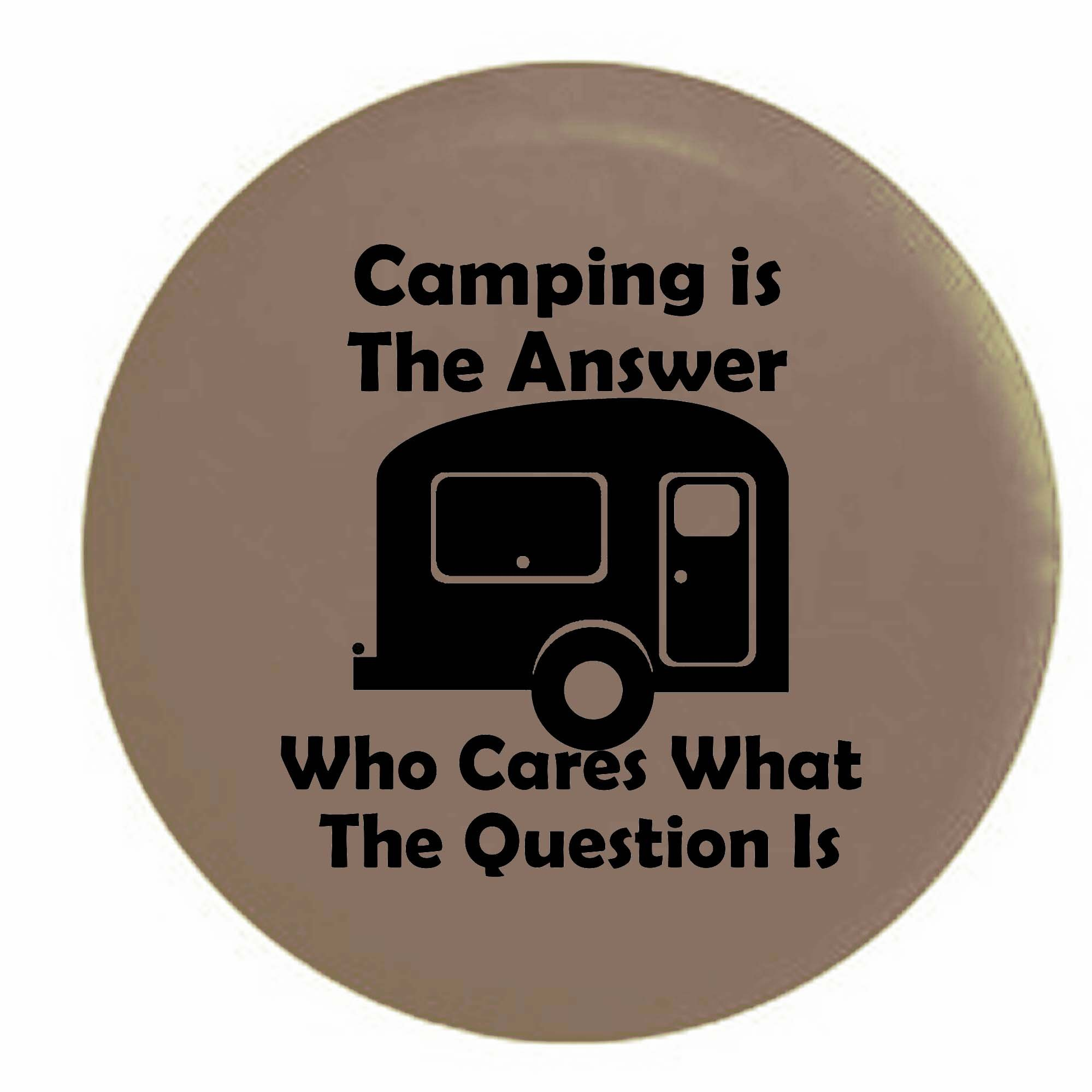 Tan - Camping is the Answer Who Cares What The Question Is Camper RV Spare Tire Cover OEM Vinyl Black 27.5 in