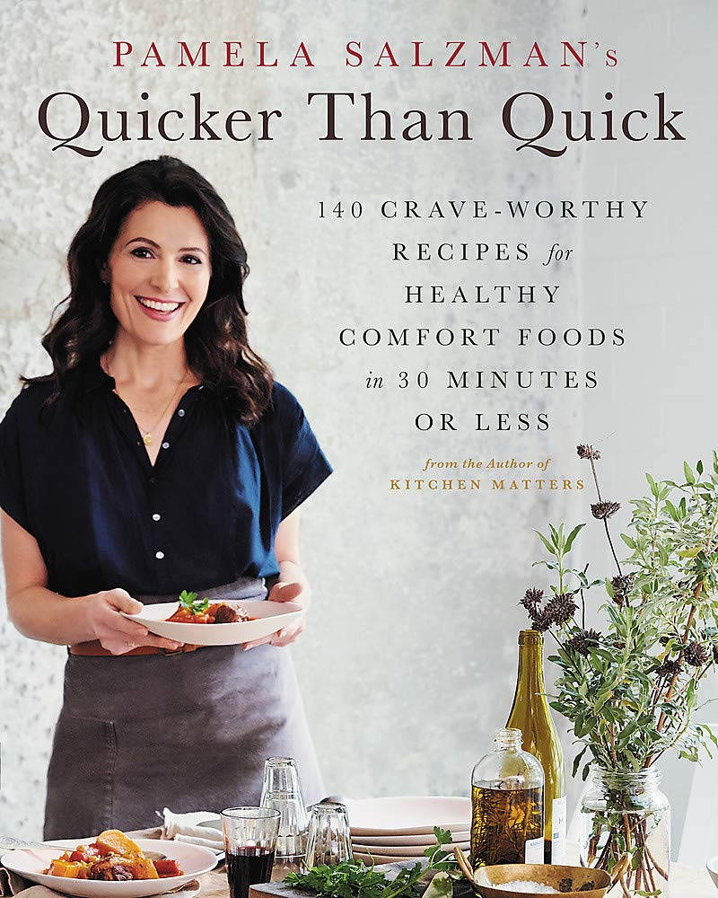 Pamela Salzman's Quicker Than Quick: 140 Crave-Worthy Recipes for Healthy Comfort Foods in 30 Minutes or Less pdf epub