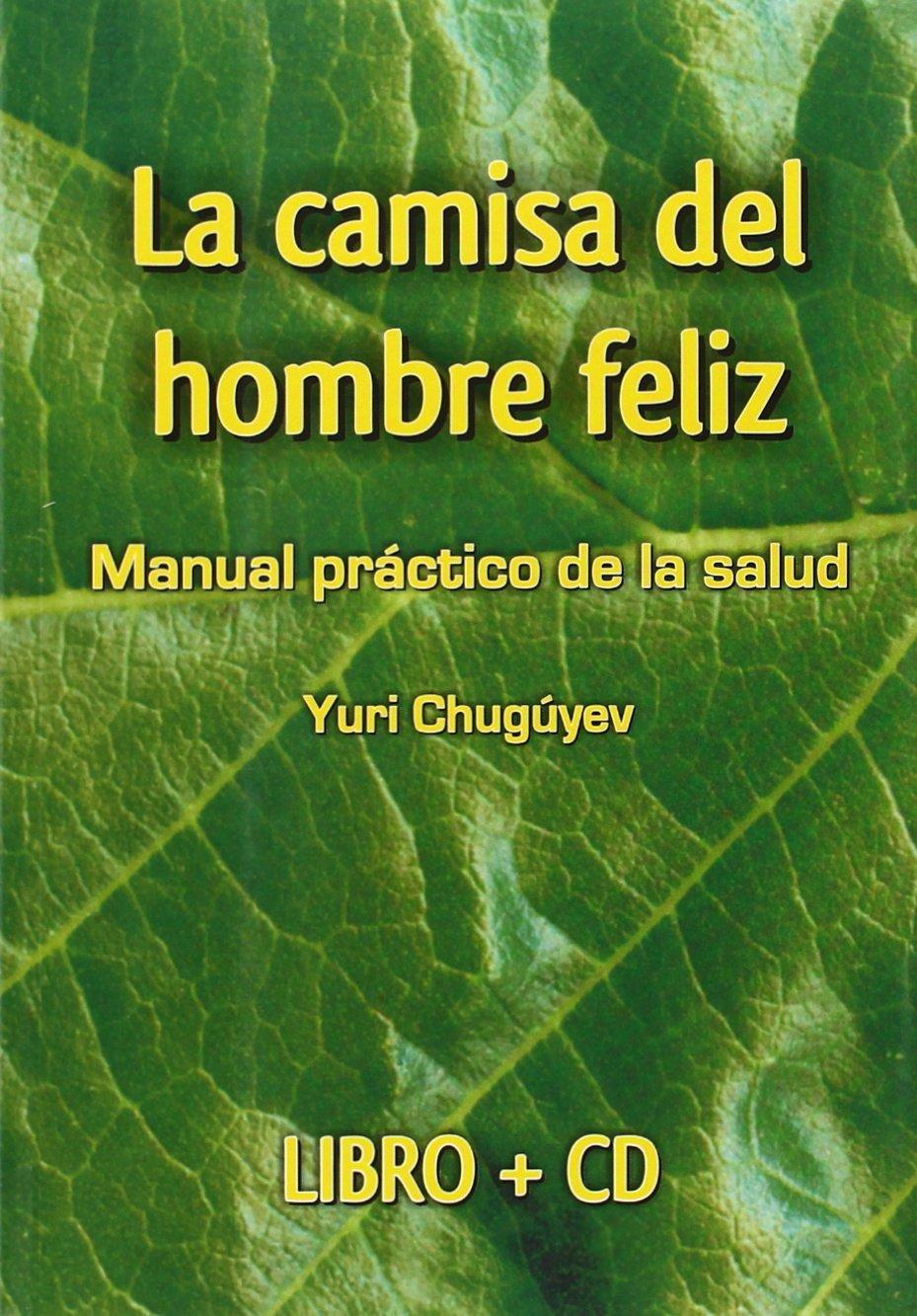 La Camisa Del Hombre Feliz. Manual Práctico De La Salud de ...