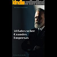 51 Fatos sobre Grandes Empresas: Histórias reveladas por ex-funcionários e seus fundadores (Como Empreender Livro 1)