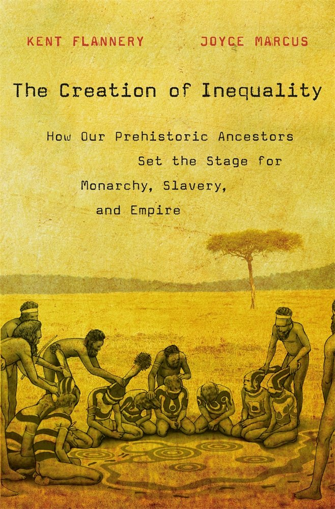 The Creation of Inequality: How Our Prehistoric Ancestors Set the Stage for Monarchy, Slavery, and Empire pdf epub