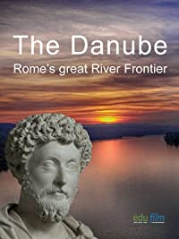 The Danube   Rome's Great River Frontier by Edufilm Und Medien Gmb H