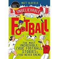 Unbelievable Football: The Most Incredible True Football Stories (You Never Knew) - WINNER of the 2020 Children's Sports…
