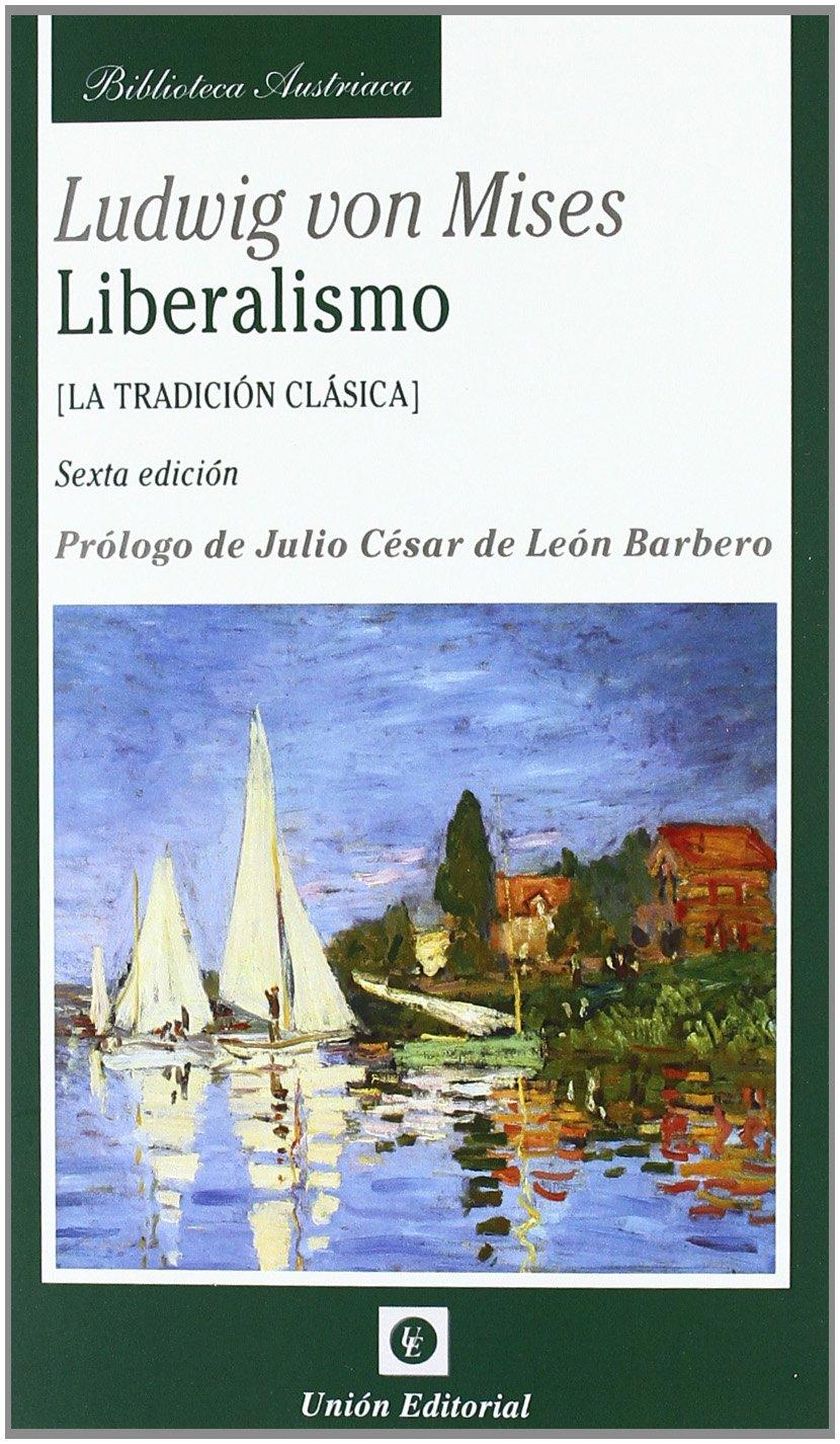 Liberalismo: La tradición clásica (Biblioteca Austriaca) Tapa blanda – 15 mar 2011 Ludwig von Mises Joaquín Reig Albiol Juan Marcos de la Fuente Unión Editorial