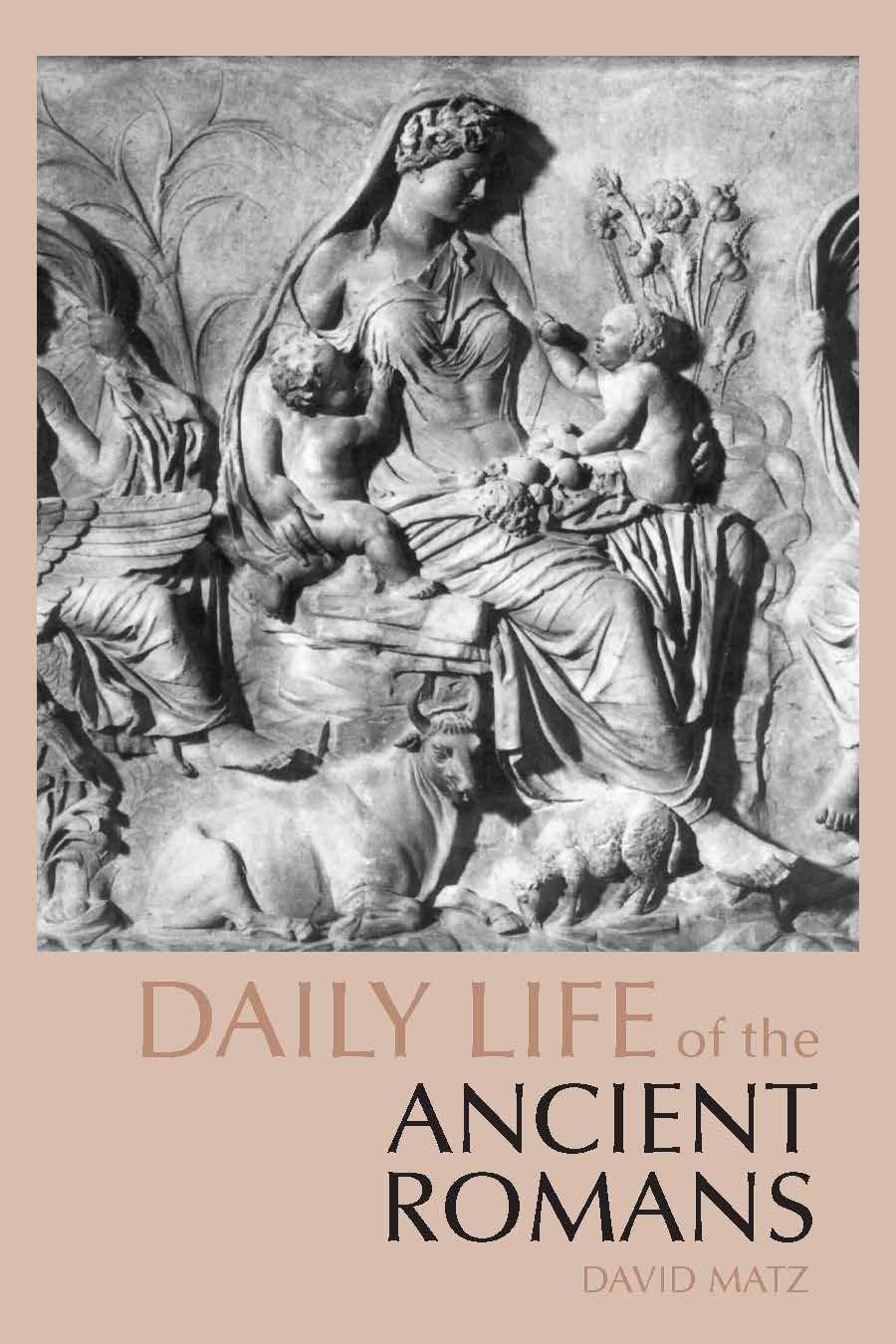 Daily Life of the Ancient Romans (The Daily Life Through History series) por David Matz