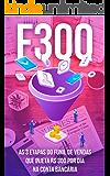 F300: As 3 Etapas Do Funil De Vendas Que Injeta R$ 300 Por Dia Na Conta Bancária