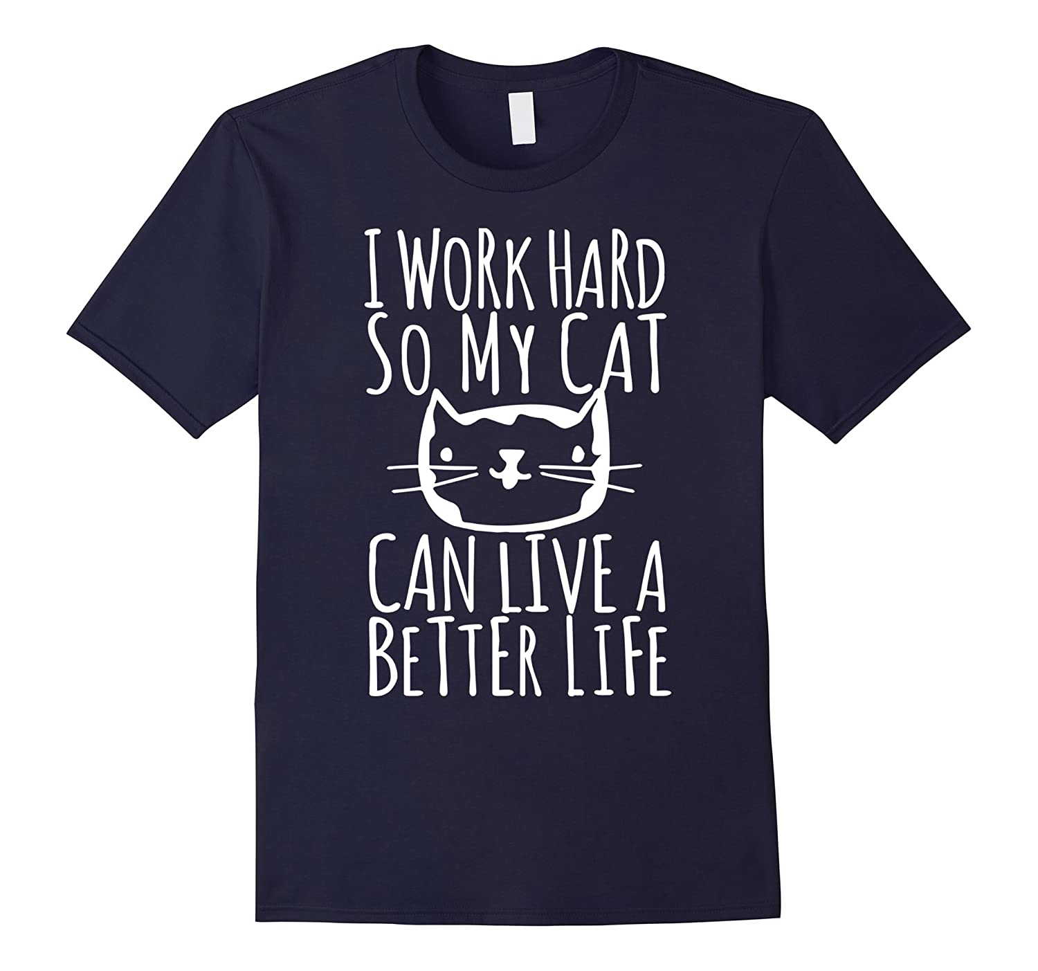 I work hard so my cat can live a better life t shirt-TD
